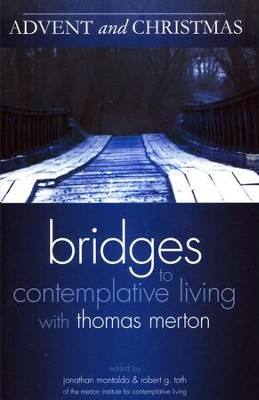 Advent and Christmas: Bridges to Contemplative Living with Thomas Merton  -     Edited By: Jonathan Montaldo     By: The Merton Institute for Contemplative Living