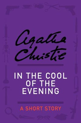 In the Cool of the Evening: A Short Story - eBook  -     By: Agatha Christie