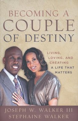 Becoming a Couple of Destiny: Living, Loving, and Creating a Life that Matters  -     By: Joseph W. Walker, Stephaine Hale Walker