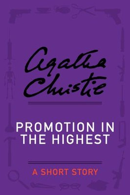 Promotion in the Highest: A Holiday Story - eBook  -     By: Agatha Christie