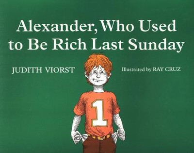 Alexander, Who Used to Be Rich Last Sunday                             -     By: Judith Viorst, Ray Cruz