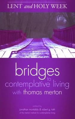 Lent and Holy Week: Bridges to Contemplative Living with Thomas  Merton  -     Edited By: Jonathan Montaldo, Robert G. Toth     By: Thomas Merton