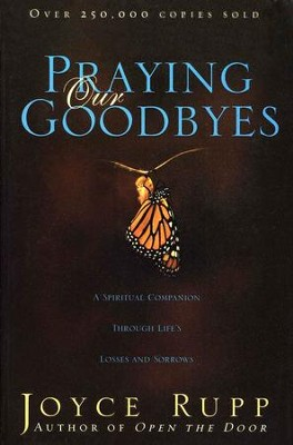 Praying Our Goodbyes  -     By: Joyce Rupp