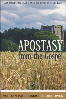 Apostasy From The Gospel The Nature and Causes  -     By: John Owen