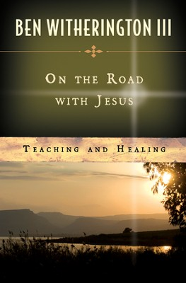On the Road with Jesus: Teaching and Healing   -     By: Ben Witherington III