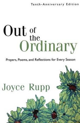 Out of the Ordinary: Prayers, Poems, and Reflections for Every Season  -     By: Joyce Rupp