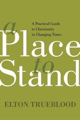 A Place to Stand: A Practical Guide to Christianity in Changing Times - eBook  -     By: Elton Trueblood