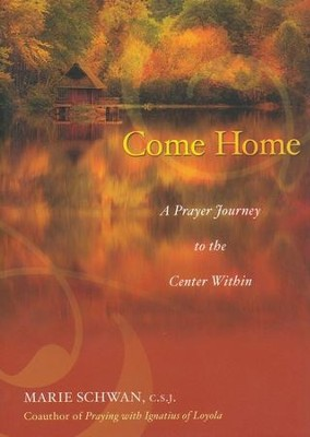 Come Home: A Prayer Journey to the Center Within  -     By: Marie Schwan C.S.J.