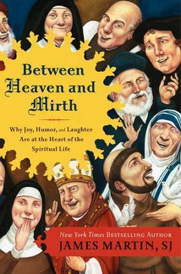 Between Heaven and Mirth: Why Joy, Humor, and Laughter Are at the Heart of the Spiritual Life - eBook  -     By: James Martin