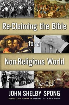 Re-Claiming the Bible for a Non-Religious World - eBook  -     By: John Shelby Spong