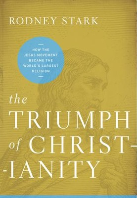 The Triumph of Christianity: How the Jesus Movement Became the World's Largest Religion - eBook  -     By: Rodney Stark