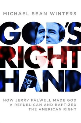 God's Right Hand: How Jerry Falwell Made God a Republican and Baptized the American Right - eBook  -     By: Michael Sean Winters