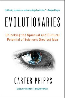 Evolutionaries: Unlocking the Spiritual and Cultural Potential of Science's Greatest Idea - eBook  -     By: Carter Phipps