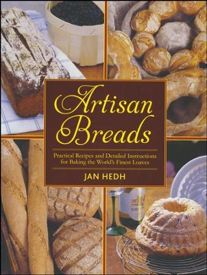 Artisan Breads: Practical Recipes and Detailed Instructions for Baking the World's Finest Loaves  -     By: Jan Hedh
