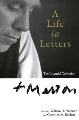 Thomas Merton: A Life in Letters: The Essential Collection  -     Edited By: William H. Shannon, Christine M. Bochen     By: Thomas Merton