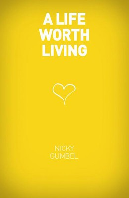 A Life Worth Living, Revised   -     By: Nicky Gumbel
