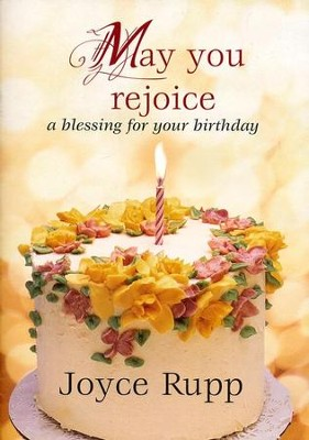 May You Rejoice: A Blessing for Your Birthday  -     By: Joyce Rupp