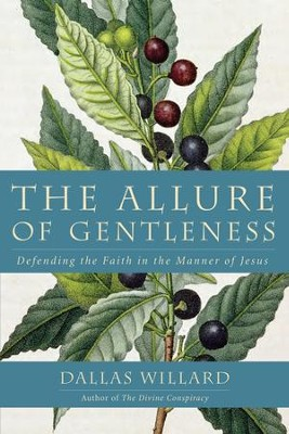The Allure of Gentleness: Defending the Faith in the Manner of Jesus - eBook  -     By: Dallas Willard