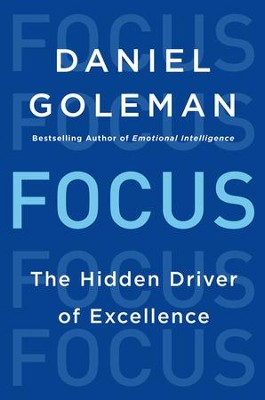 Focus: The Hidden Driver of Excellence - eBook  -     By: Daniel Goleman Ph.D.