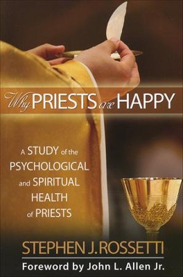 Why Priests Are Happy: A Study of the Psychological and Spiritual Health of Priests  -     By: Stephen J. Rossetti