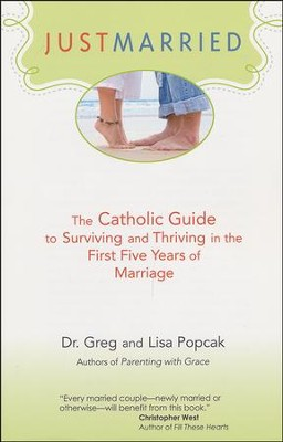 Just Married: The Catholic Guide to Surviving and Thriving in the First Five Years of Marriage  -     By: Gregory K. Popcak, Lisa Popcak