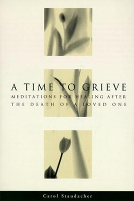 A Time to Grieve: Meditations for Healing After the Death of a Loved One - eBook  -     By: Carol Staudacher