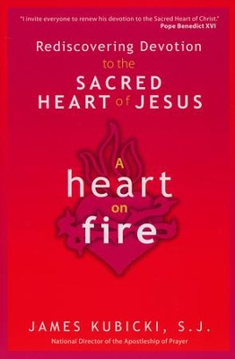 A Heart on Fire: Rediscovering Devotion to the Sacred Heart of Jesus  -     By: James Kubicki S.J.