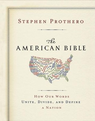 The American Bible-Whose America Is This?: How Our Words Unite, Divide, and Define a Nation - eBook  -     By: Stephen Prothero