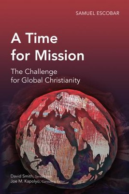 A Time for Mission: The Challenge for Global Christianity  -     By: Samuel Escobar
