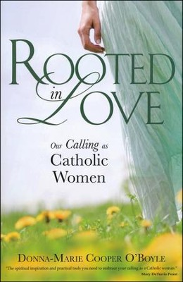 Rooted in Love: Our Calling as Catholic Women  -     By: Donna-Marie Cooper O'Boyle