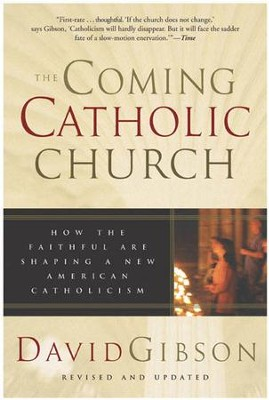 The Coming Catholic Church: How the Faithful Are Shaping a New American Catholicism - eBook  -     By: David Gibson