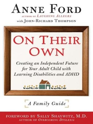 On Their Own: Creating an Independent Future for Your Adult Child With Learning Disabilities and ADHD: A Family Guide - eBook  -     By: Anne Ford, John-Richard Thompson, Sally Shaywitz
