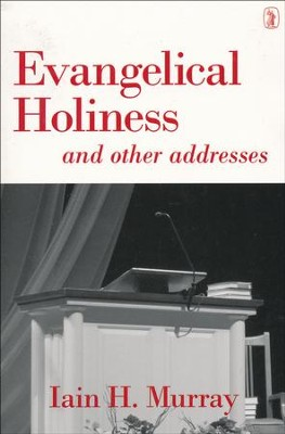 Evangelical Holiness: and Other Adresses   -     By: Iain H. Murray