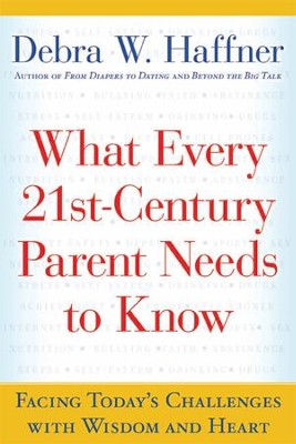 What Every 21st Century Parent Needs to Know: Facing Today's Challenges With Wisdom and Heart - eBook  -     By: Debra W. Haffner