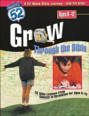Grow Through the Bible: 52 Bible Lessons from Genesis to Revelation for Ages 8 to 12  -