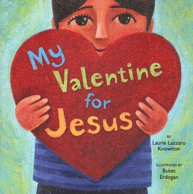 Schön My Valentine For Jesus   By: Laurie Lazzaro Knowlton