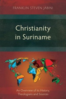 Christianity in Suriname: An Overview of Its History, Theologians and Sources  -     By: Franklin Steven Jabini