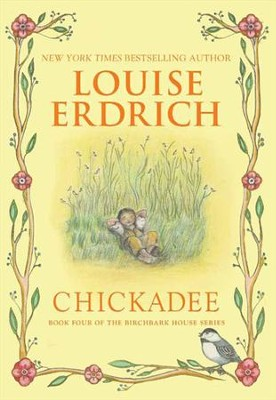Chickadee - eBook  -     By: Louise Erdrich     Illustrated By: Louise Erdrich