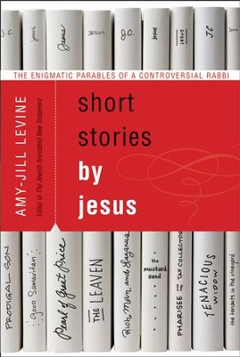 Short Stories by Jesus: The Enigmatic Parables of a Controversial Rabbi - eBook  -     By: Amy-Jill Levine