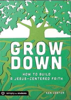 Grow Down  -     By: Ken Castor