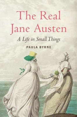 The Real Jane Austen: A Life in Small Things - eBook  -     By: Paula Byrne