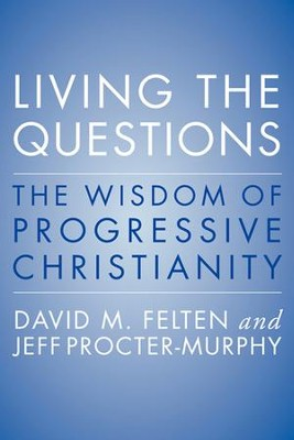 Living the Questions: The Wisdom of Progressive Christianity - eBook  -     By: Jeff Procter-Murphy, David Felten