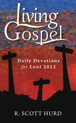 Daily Devotions for Lent, 2013   -     By: R. Scott Hurd