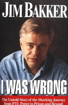 I Was Wrong   -     By: Jim Bakker