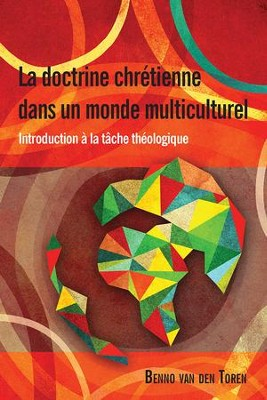 La Doctrine Chretienne Dans Un Monde Multiculturel: Introduction a la Tache Theologique  -     By: Benno van den Toren