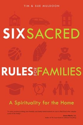 Six Sacred Rules for Families: A Spirituality for the Home  -     By: Tim Muldoon, Sue Muldoon