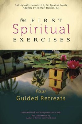The First Spiritual Exercises: Four Guided Retreats  -     By: Michael Hansen