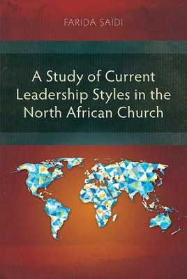 A Study of Current Leadership Styles in the North African Church  -     By: Farida Saidi