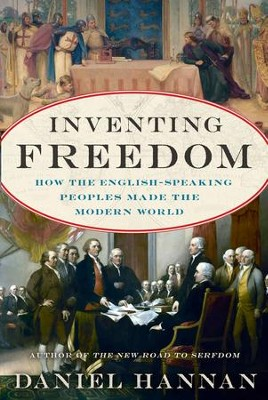 Inventing Freedom: How the English-Speaking Peoples Made the Modern World - eBook  -     By: Daniel Hannan