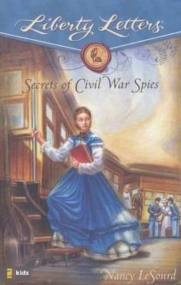 Liberty Letters: Secrets of Civil War Spies  -     By: Nancy LeSourd